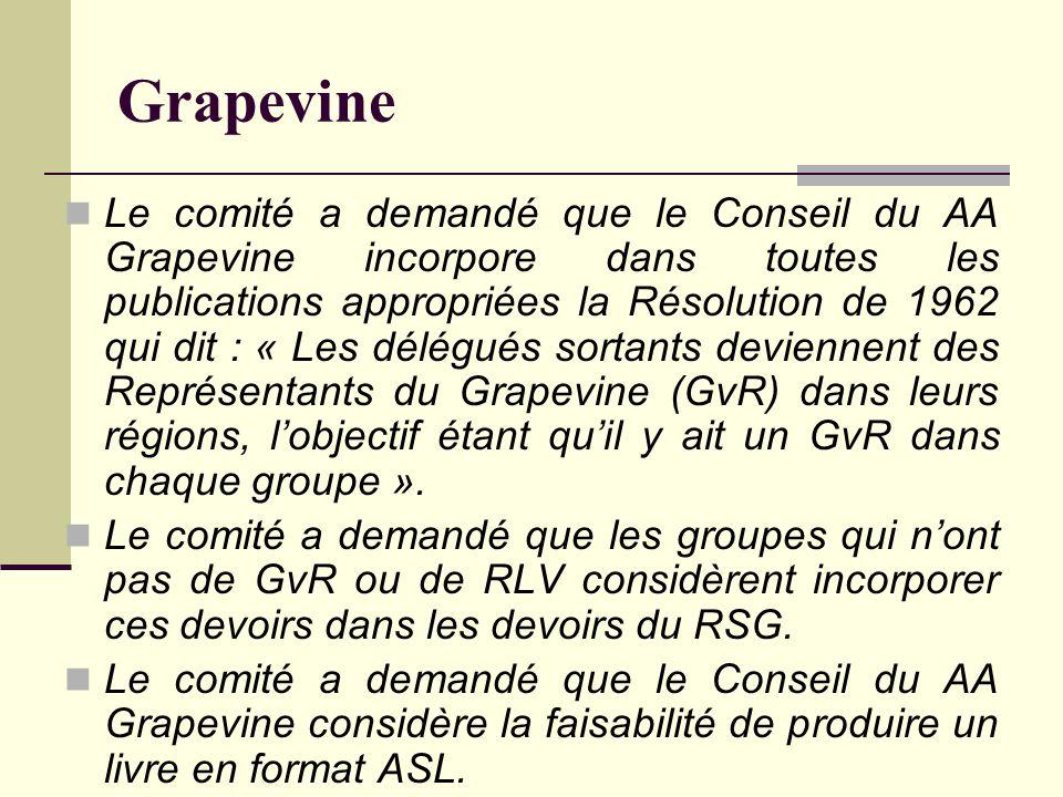 Grapevine Le comité a demandé que le Conseil du AA Grapevine incorpore dans toutes les publications appropriées la Résolution de 1962 qui dit : « Les délégués sortants deviennent des Représentants du Grapevine (GvR) dans leurs régions, l'objectif étant qu'il y ait un GvR dans chaque groupe ».