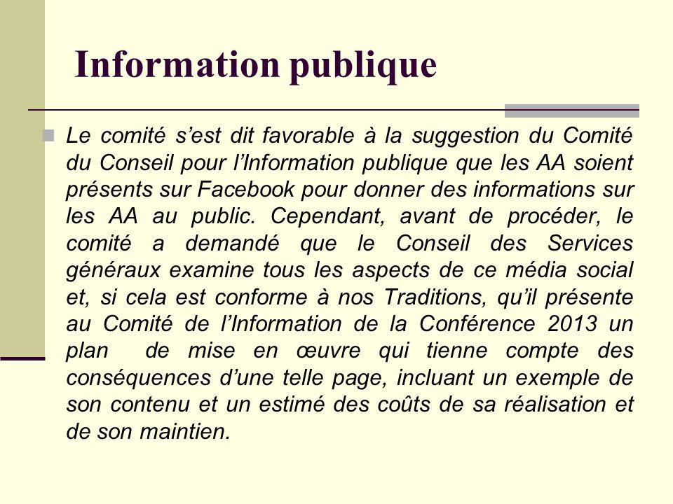 Information publique Le comité s'est dit favorable à la suggestion du Comité du Conseil pour l'Information publique que les AA soient présents sur Facebook pour donner des informations sur les AA au public.