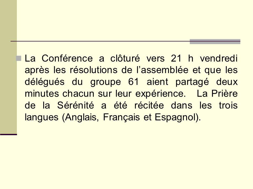 La Conférence a clôturé vers 21 h vendredi après les résolutions de l'assemblée et que les délégués du groupe 61 aient partagé deux minutes chacun sur leur expérience.
