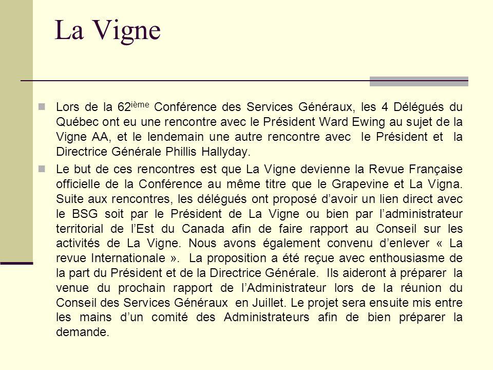 La Vigne Lors de la 62 ième Conférence des Services Généraux, les 4 Délégués du Québec ont eu une rencontre avec le Président Ward Ewing au sujet de la Vigne AA, et le lendemain une autre rencontre avec le Président et la Directrice Générale Phillis Hallyday.