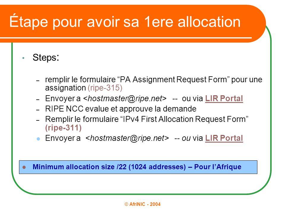 """© AfriNIC - 2004 Étape pour avoir sa 1ere allocation Steps : – remplir le formulaire """"PA Assignment Request Form"""" pour une assignation (ripe-315) – En"""