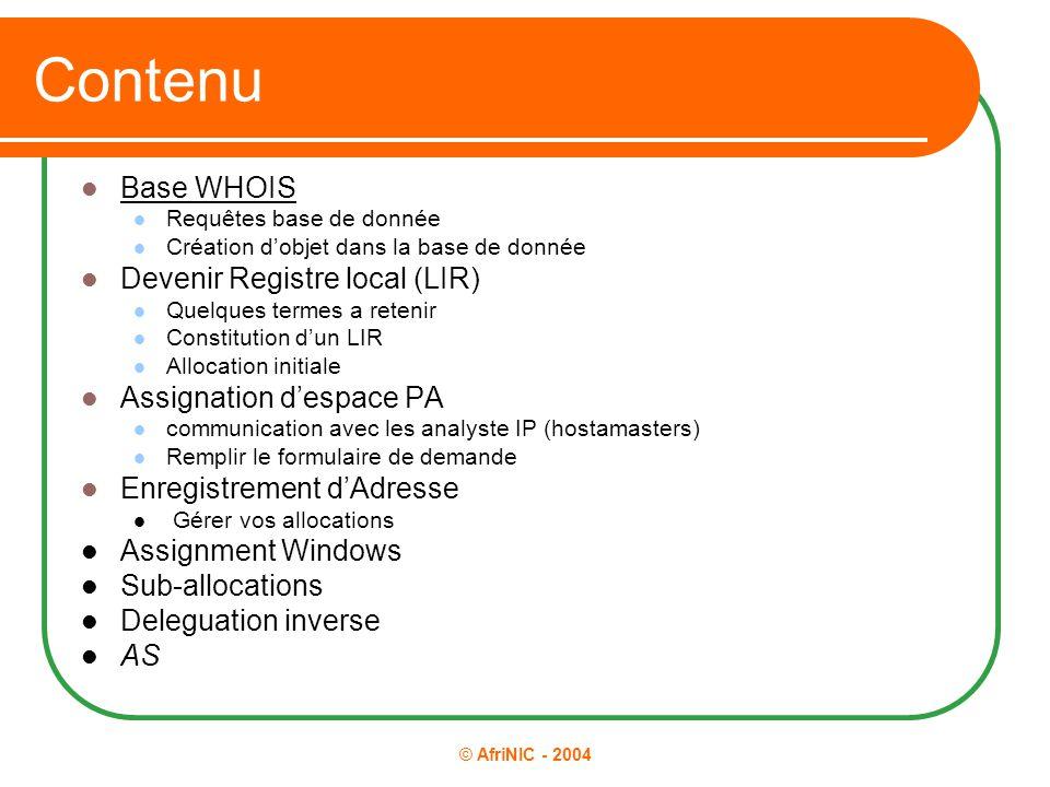 © AfriNIC - 2004 Contenu Base WHOIS Requêtes base de donnée Création d'objet dans la base de donnée Devenir Registre local (LIR) Quelques termes a ret