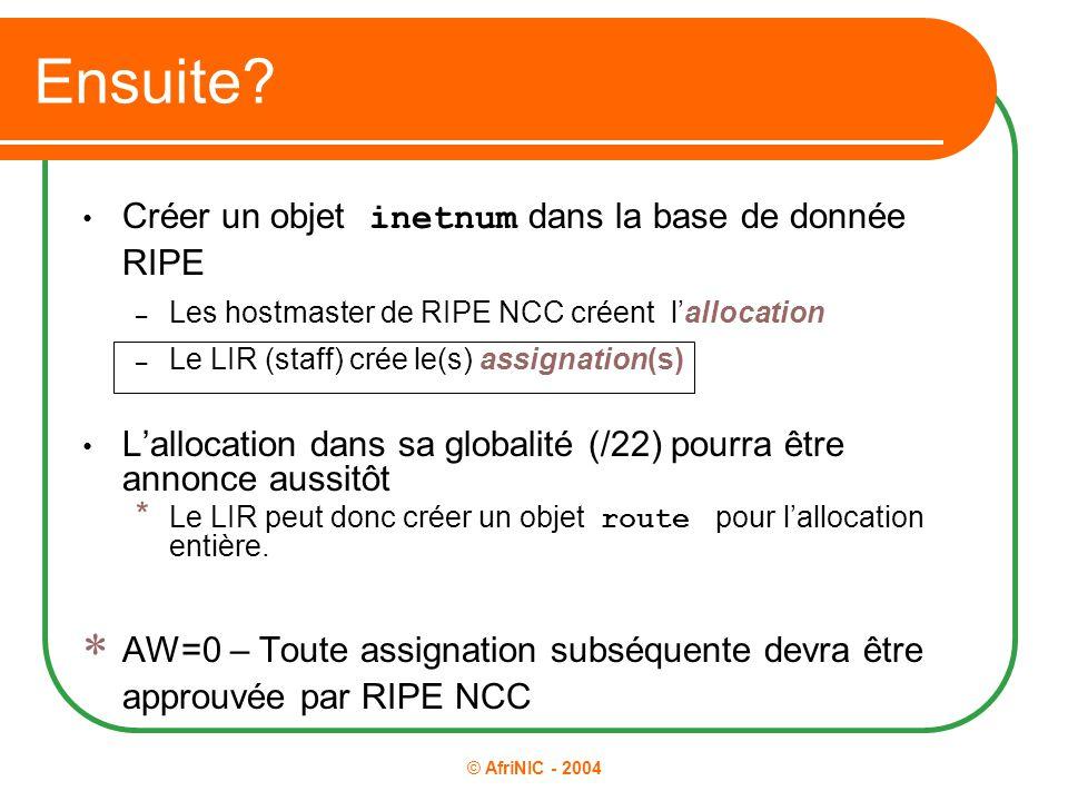 © AfriNIC - 2004 Ensuite? Créer un objet inetnum dans la base de donnée RIPE – Les hostmaster de RIPE NCC créent l'allocation – Le LIR (staff) crée le