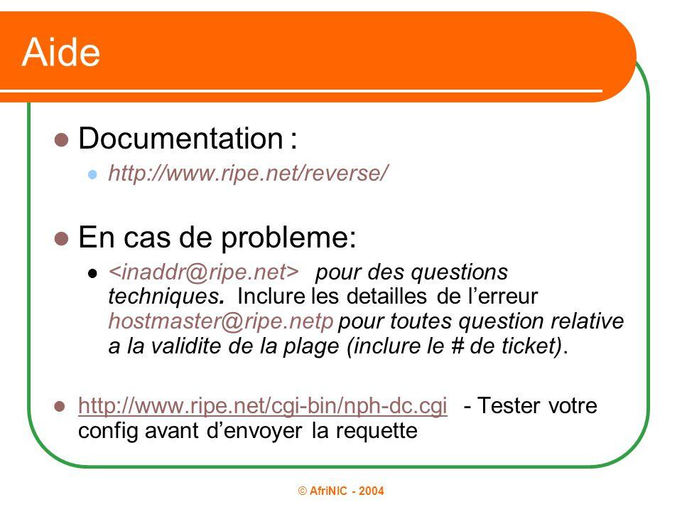 © AfriNIC - 2004 Aide Documentation : http://www.ripe.net/reverse/ En cas de probleme: pour des questions techniques. Inclure les detailles de l'erreu