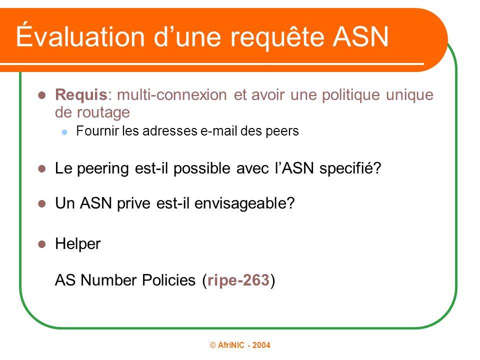 © AfriNIC - 2004 Évaluation d'une requête ASN Requis: multi-connexion et avoir une politique unique de routage Fournir les adresses e-mail des peers L