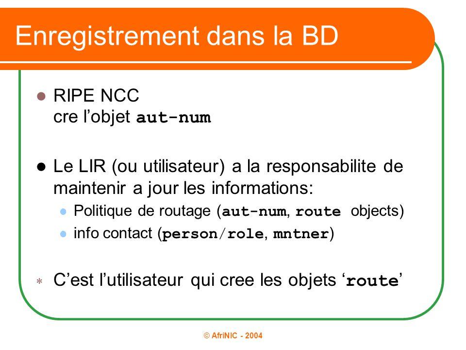 © AfriNIC - 2004 Enregistrement dans la BD RIPE NCC cre l'objet aut-num Le LIR (ou utilisateur) a la responsabilite de maintenir a jour les informatio