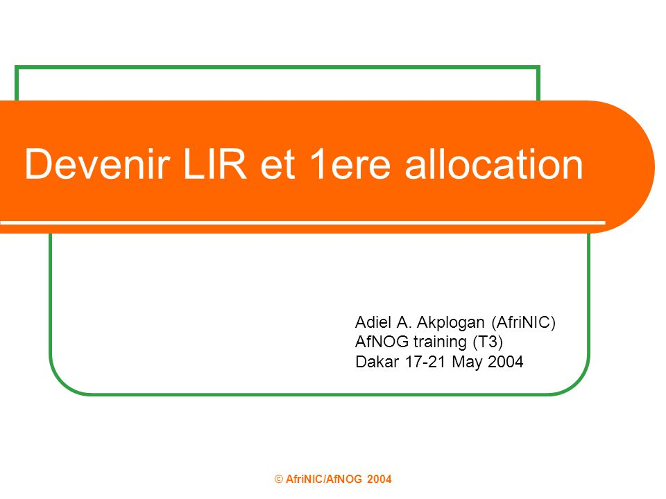 © AfriNIC/AfNOG 2004 Devenir LIR et 1ere allocation Adiel A.