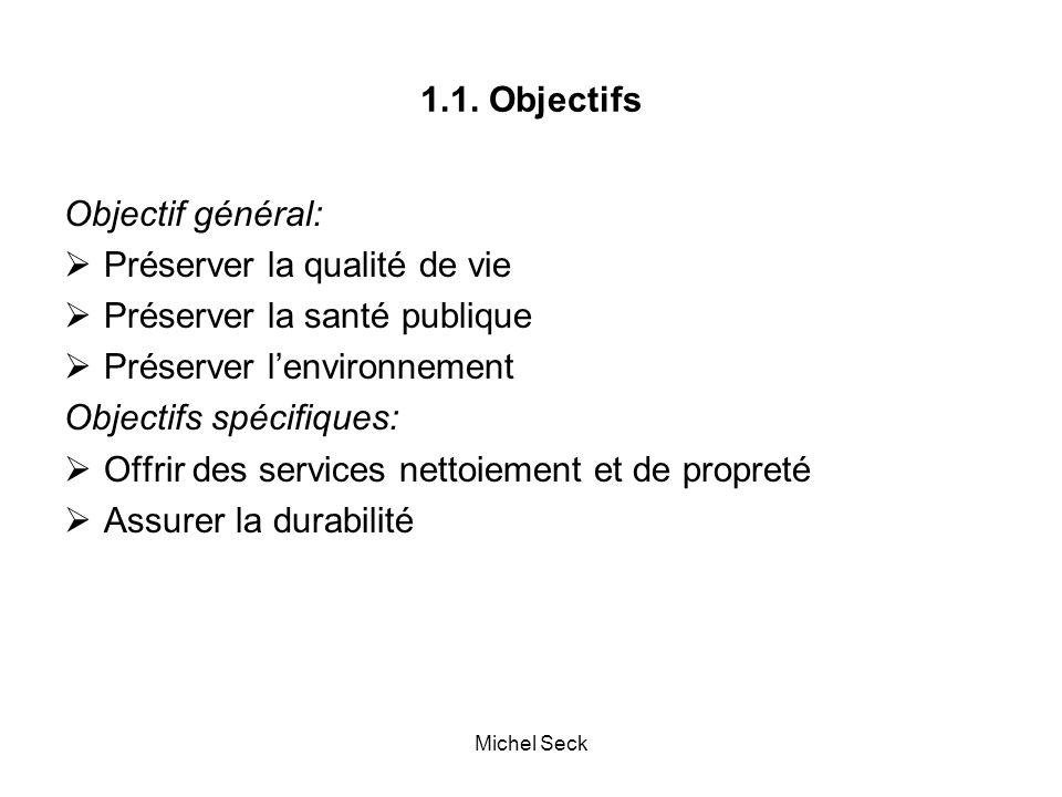 1.1. Objectifs Objectif général:  Préserver la qualité de vie  Préserver la santé publique  Préserver l'environnement Objectifs spécifiques:  Offr