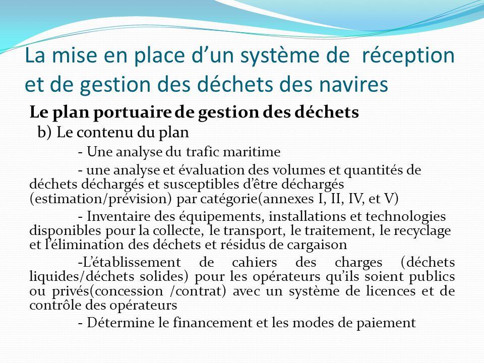 La mise en place d'un système de réception et de gestion des déchets des navires Le plan portuaire de gestion des déchets b) Le contenu du plan - Une