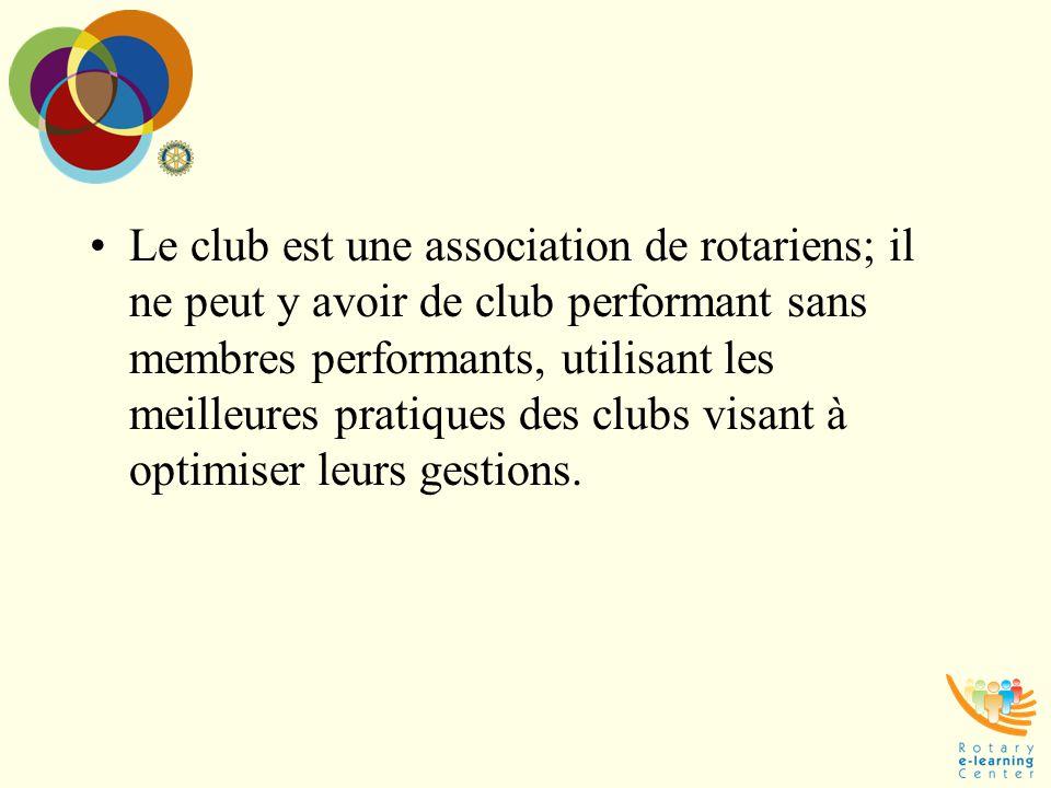 Le club est une association de rotariens; il ne peut y avoir de club performant sans membres performants, utilisant les meilleures pratiques des clubs