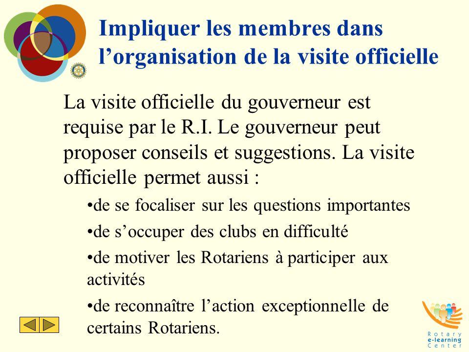 Impliquer les membres dans l'organisation de la visite officielle La visite officielle du gouverneur est requise par le R.I. Le gouverneur peut propos