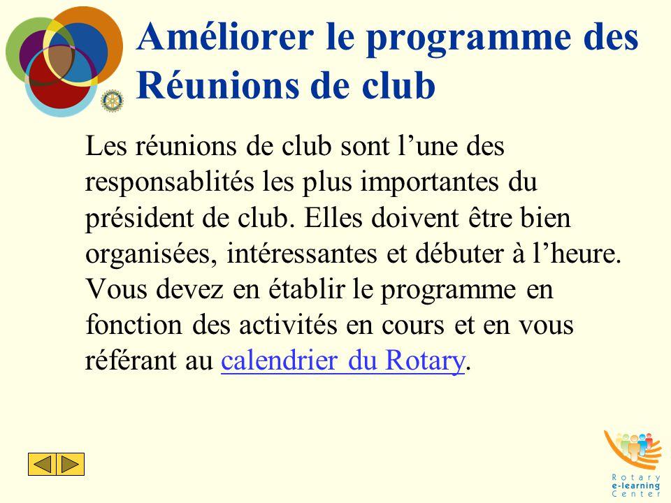 Améliorer le programme des Réunions de club Les réunions de club sont l'une des responsablités les plus importantes du président de club. Elles doiven