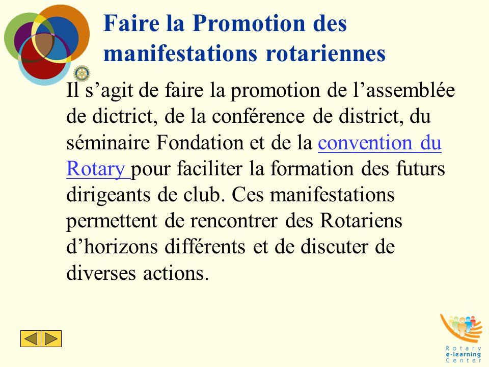 Faire la Promotion des manifestations rotariennes Il s'agit de faire la promotion de l'assemblée de dictrict, de la conférence de district, du séminai