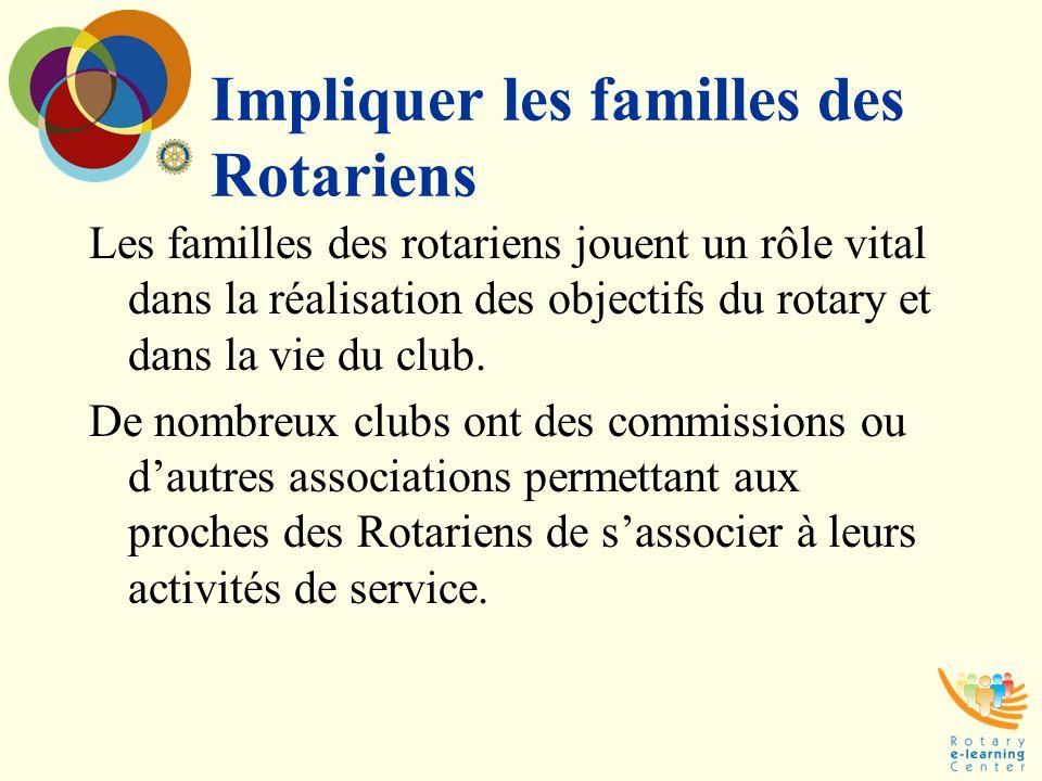 Impliquer les familles des Rotariens Les familles des rotariens jouent un rôle vital dans la réalisation des objectifs du rotary et dans la vie du clu
