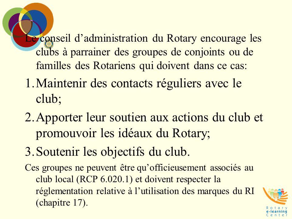 Le conseil d'administration du Rotary encourage les clubs à parrainer des groupes de conjoints ou de familles des Rotariens qui doivent dans ce cas: 1