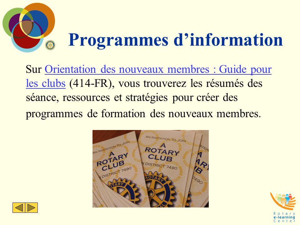 Programmes d'information Sur Orientation des nouveaux membres : Guide pour les clubs (414-FR), vous trouverez les résumés des séance, ressources et st
