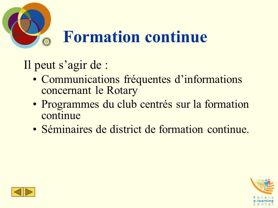 Formation continue Il peut s'agir de : Communications fréquentes d'informations concernant le Rotary Programmes du club centrés sur la formation conti