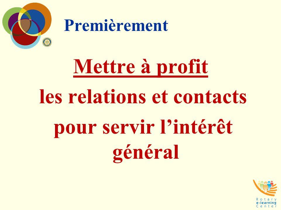 Premièrement Mettre à profit les relations et contacts pour servir l'intérêt général