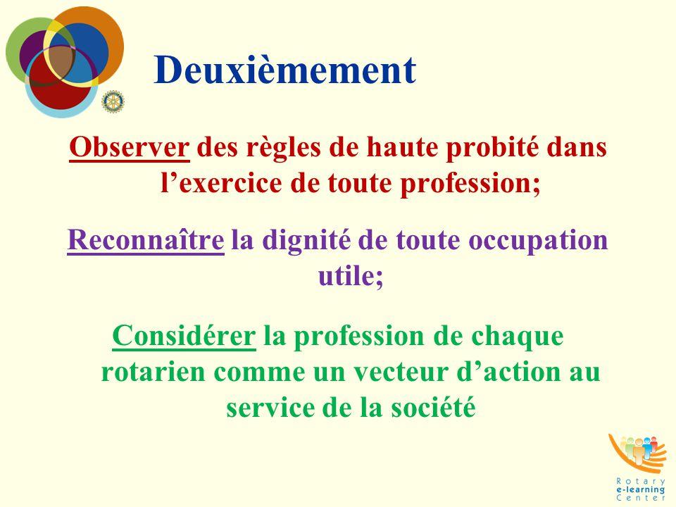 Deuxièmement Observer des règles de haute probité dans l'exercice de toute profession; Reconnaître la dignité de toute occupation utile; Considérer la