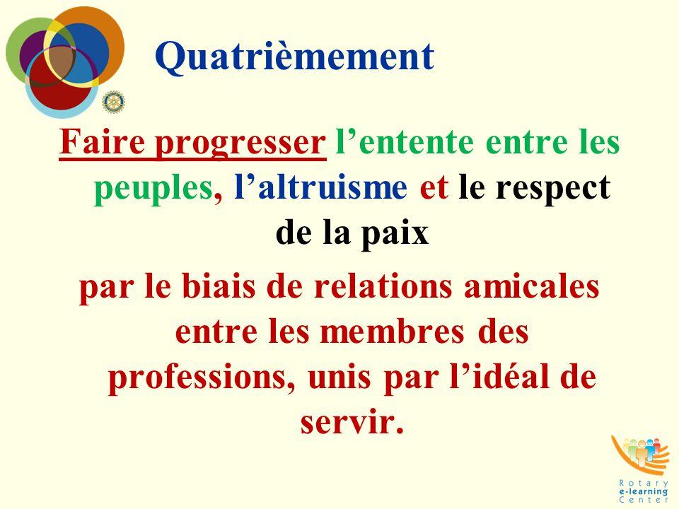 Quatrièmement Faire progresser l'entente entre les peuples, l'altruisme et le respect de la paix par le biais de relations amicales entre les membres