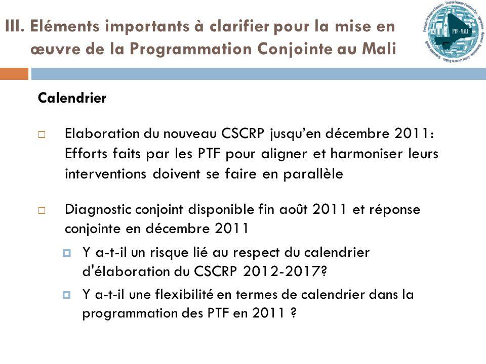 Calendrier  Elaboration du nouveau CSCRP jusqu'en décembre 2011: Efforts faits par les PTF pour aligner et harmoniser leurs interventions doivent se faire en parallèle  Diagnostic conjoint disponible fin août 2011 et réponse conjointe en décembre 2011  Y a-t-il un risque lié au respect du calendrier d élaboration du CSCRP 2012-2017.