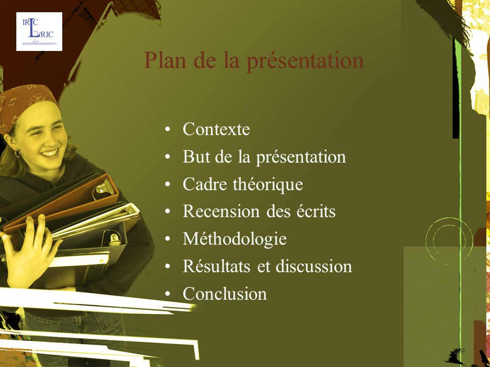 Plan de la présentation Contexte But de la présentation Cadre théorique Recension des écrits Méthodologie Résultats et discussion Conclusion