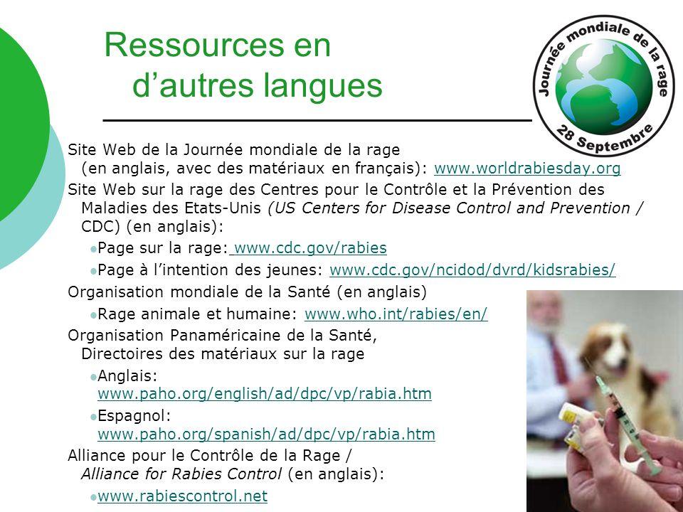 Site Web de la Journée mondiale de la rage (en anglais, avec des matériaux en français): www.worldrabiesday.orgwww.worldrabiesday.org Site Web sur la