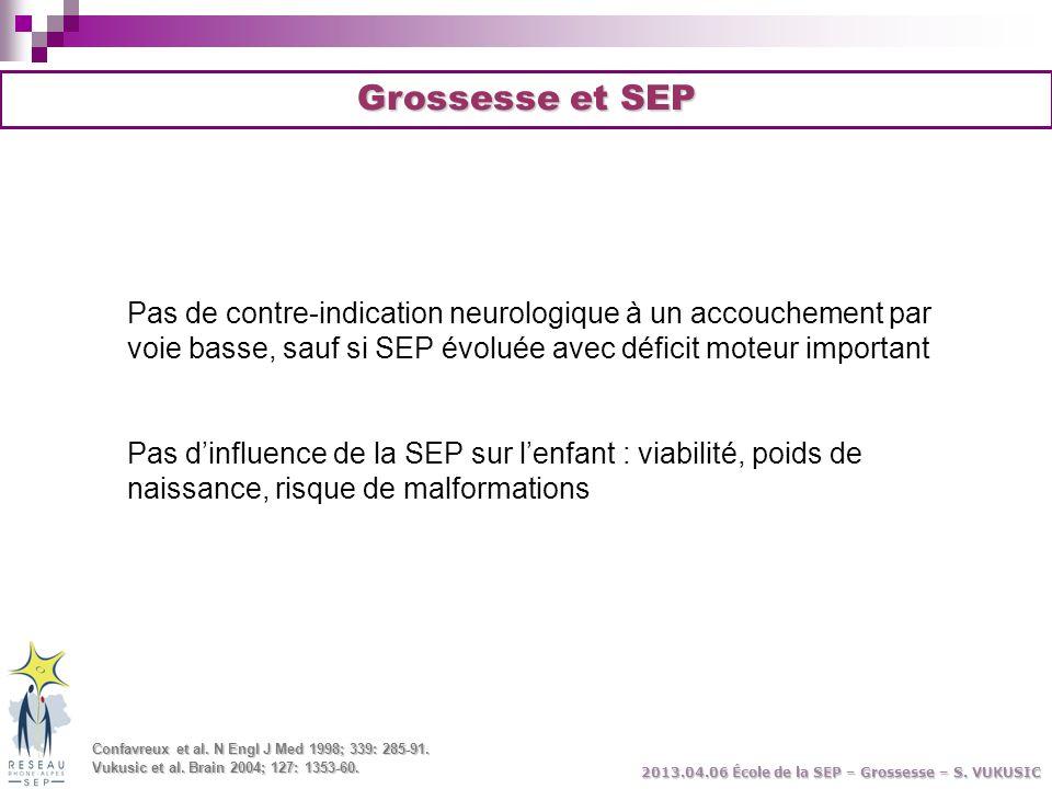 Grossesse et SEP Pas de contre-indication neurologique à un accouchement par voie basse, sauf si SEP évoluée avec déficit moteur important Pas d'influ