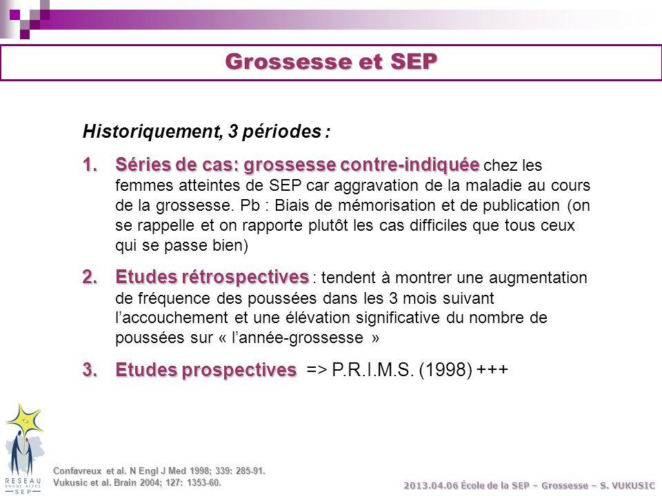 Grossesse et SEP Historiquement, 3 périodes : 1.Séries de cas: grossesse contre-indiquée 1.Séries de cas: grossesse contre-indiquée chez les femmes at