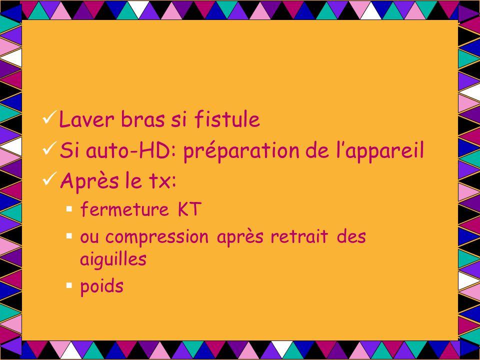 Laver bras si fistule Si auto-HD: préparation de l'appareil Après le tx:  fermeture KT  ou compression après retrait des aiguilles  poids