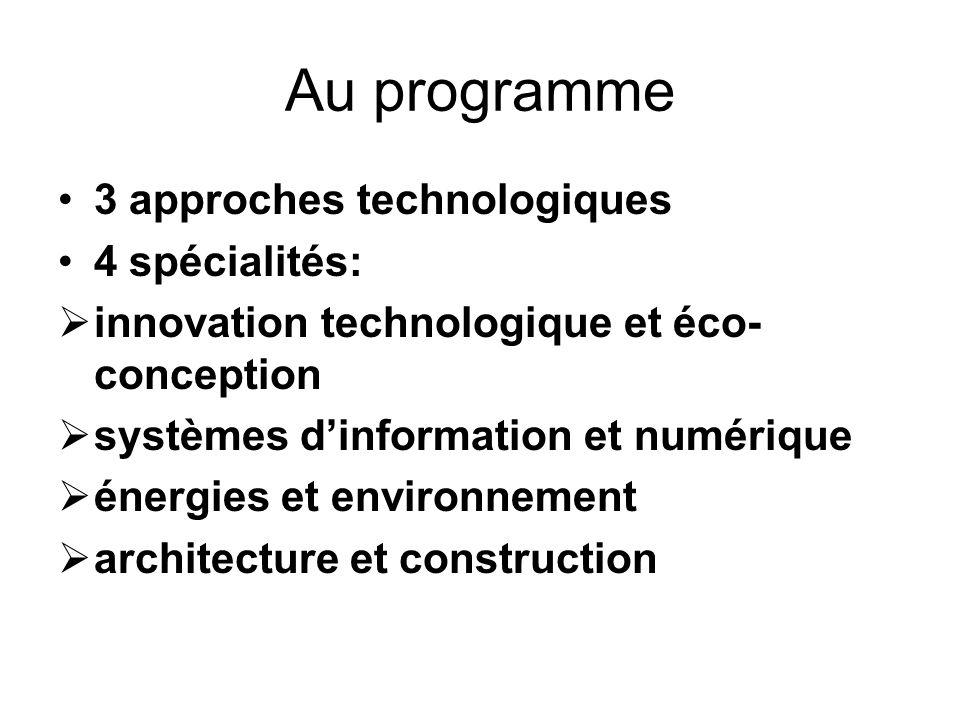 Au programme 3 approches technologiques 4 spécialités:  innovation technologique et éco- conception  systèmes d'information et numérique  énergies et environnement  architecture et construction