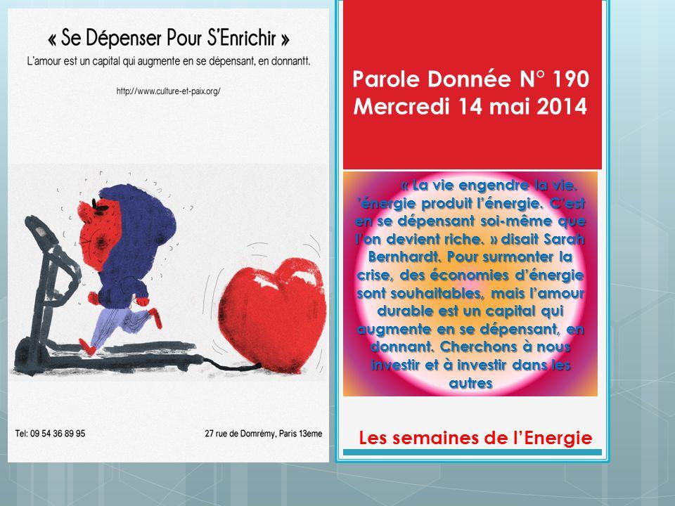 Parole Donnée N° 190 Mercredi 14 mai 2014 Les semaines de l'Energie « La vie engendre la vie.