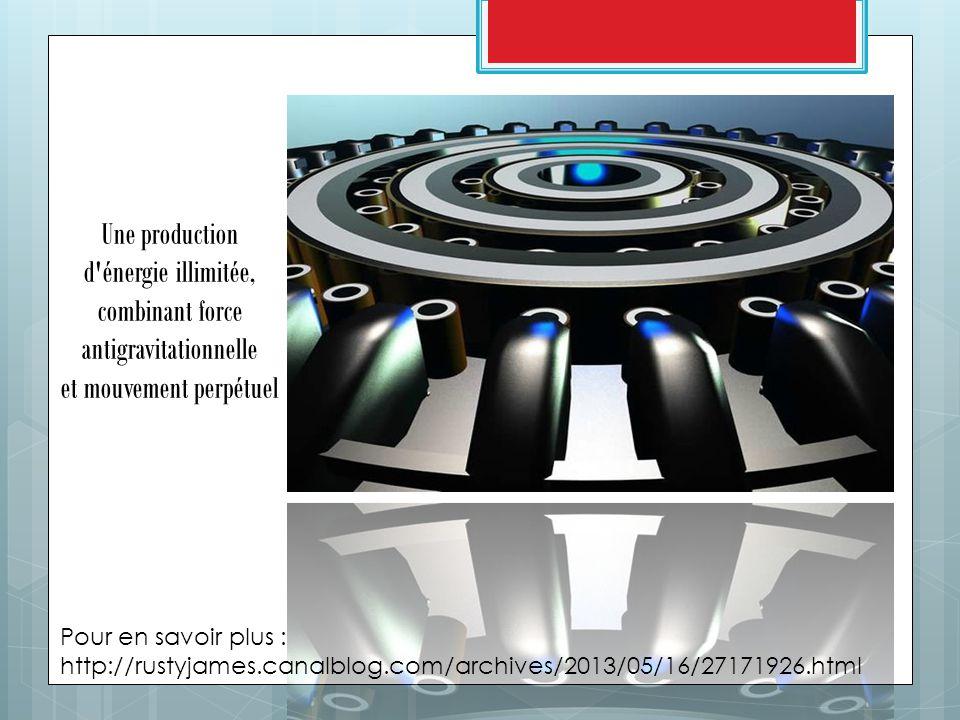 Une production d énergie illimitée, combinant force antigravitationnelle et mouvement perpétuel Pour en savoir plus : http://rustyjames.canalblog.com/archives/2013/05/16/27171926.html