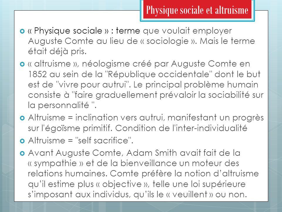 Physique sociale et altruisme  « Physique sociale » : terme que voulait employer Auguste Comte au lieu de « sociologie ».
