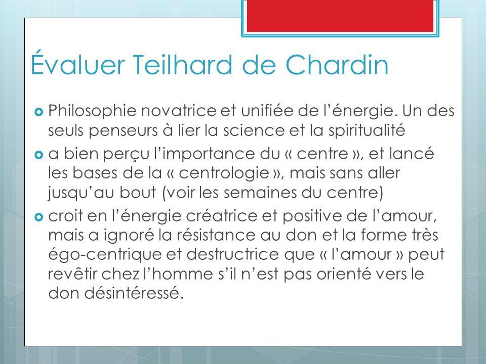 Évaluer Teilhard de Chardin  Philosophie novatrice et unifiée de l'énergie.