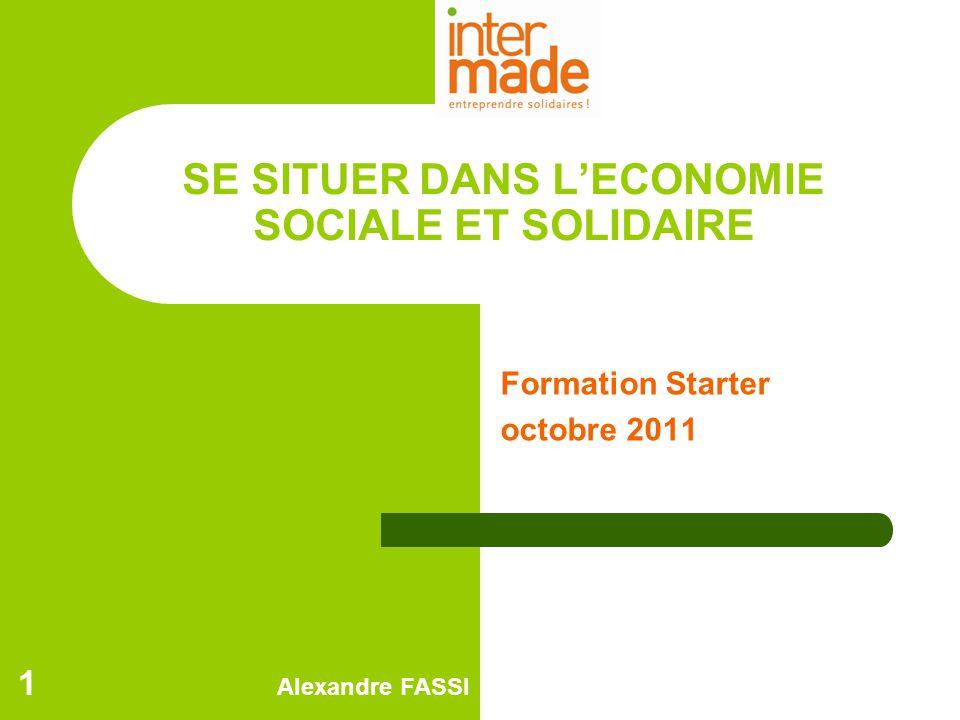 SE SITUER DANS L'ECONOMIE SOCIALE ET SOLIDAIRE Formation Starter octobre 2011 Alexandre FASSI 1