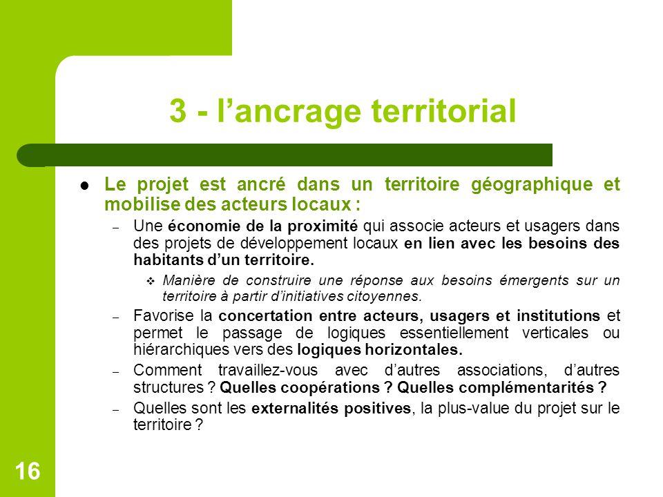 3 - l'ancrage territorial Le projet est ancré dans un territoire géographique et mobilise des acteurs locaux : – Une économie de la proximité qui asso