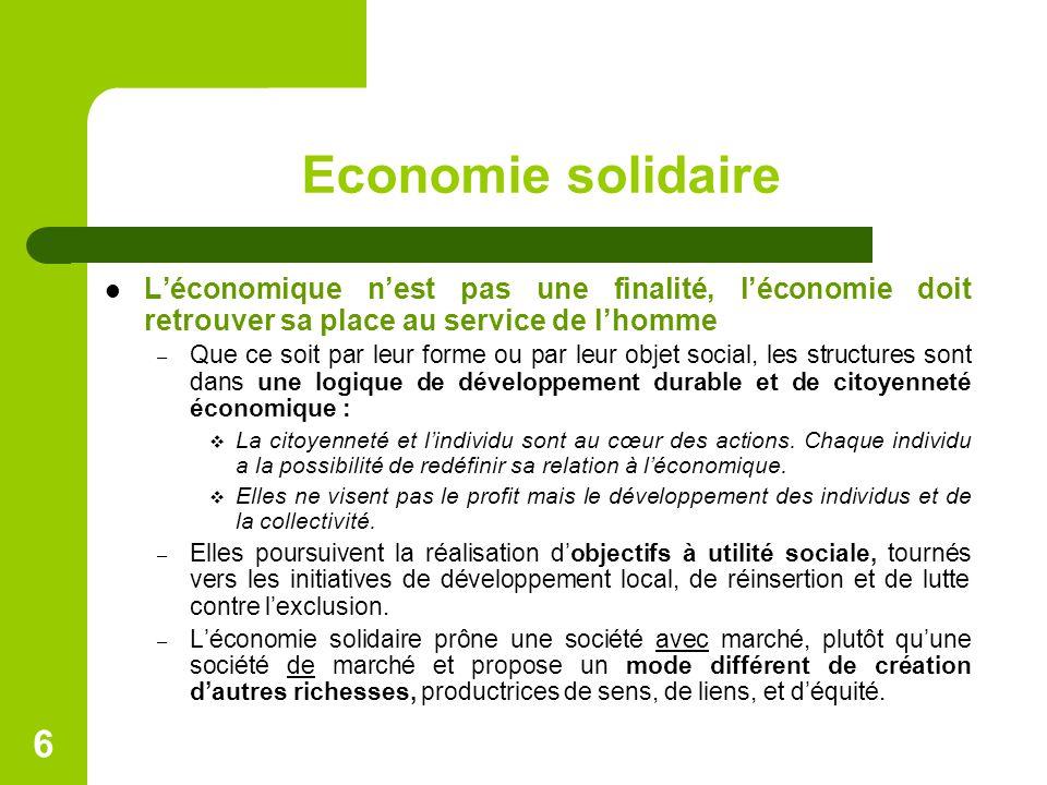 Economie solidaire L'économique n'est pas une finalité, l'économie doit retrouver sa place au service de l'homme – Que ce soit par leur forme ou par leur objet social, les structures sont dans une logique de développement durable et de citoyenneté économique :  La citoyenneté et l'individu sont au cœur des actions.