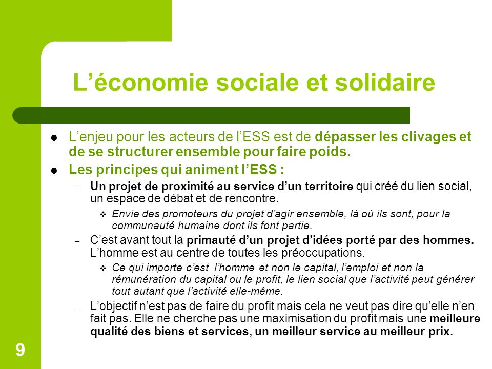 L'économie sociale et solidaire L'enjeu pour les acteurs de l'ESS est de dépasser les clivages et de se structurer ensemble pour faire poids. Les prin