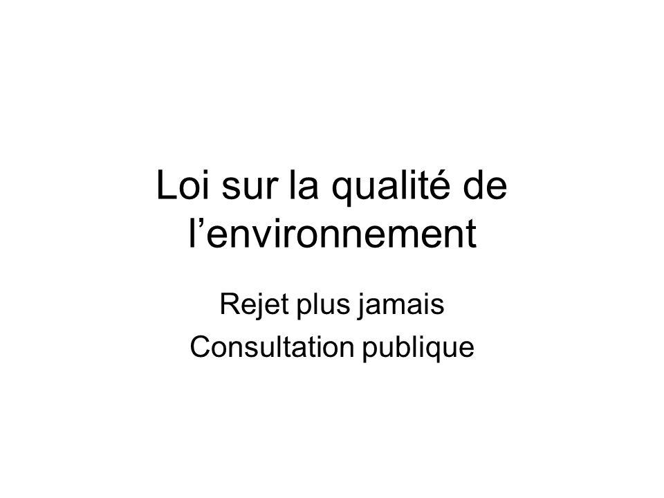 Loi sur la qualité de l'environnement Rejet plus jamais Consultation publique