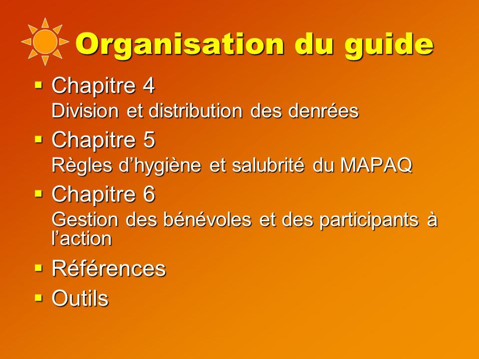 Organisation du guide  Chapitre 4 Division et distribution des denrées  Chapitre 5 Règles d'hygiène et salubrité du MAPAQ  Chapitre 6 Gestion des bénévoles et des participants à l'action  Références  Outils
