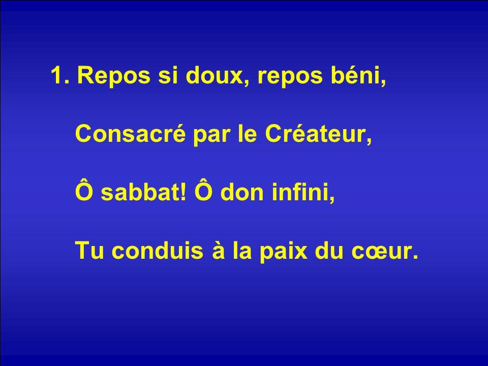 1.Repos si doux, repos béni, Consacré par le Créateur, Ô sabbat.