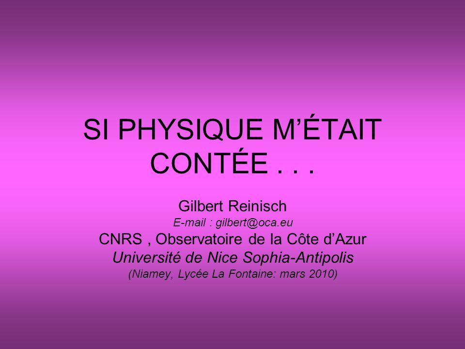 SI PHYSIQUE M'ÉTAIT CONTÉE... Gilbert Reinisch E-mail : gilbert@oca.eu CNRS, Observatoire de la Côte d'Azur Université de Nice Sophia-Antipolis (Niame