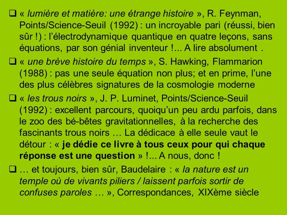  « lumière et matière: une étrange histoire », R. Feynman, Points/Science-Seuil (1992) : un incroyable pari (réussi, bien sûr !) : l'électrodynamique