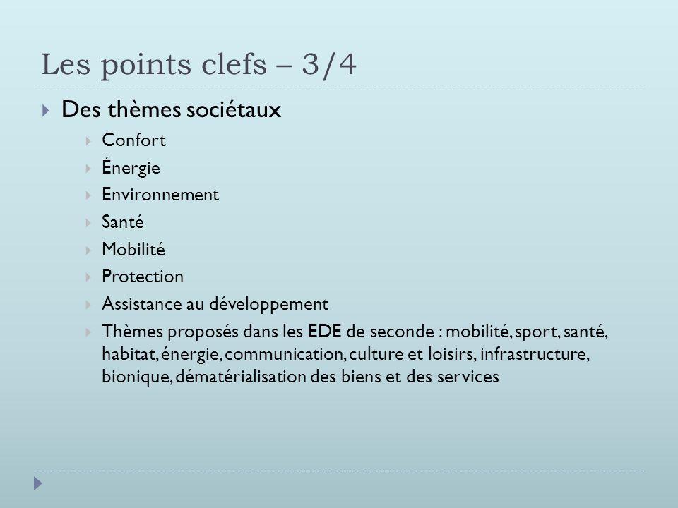 Les points clefs – 3/4  Des thèmes sociétaux  Confort  Énergie  Environnement  Santé  Mobilité  Protection  Assistance au développement  Thèm