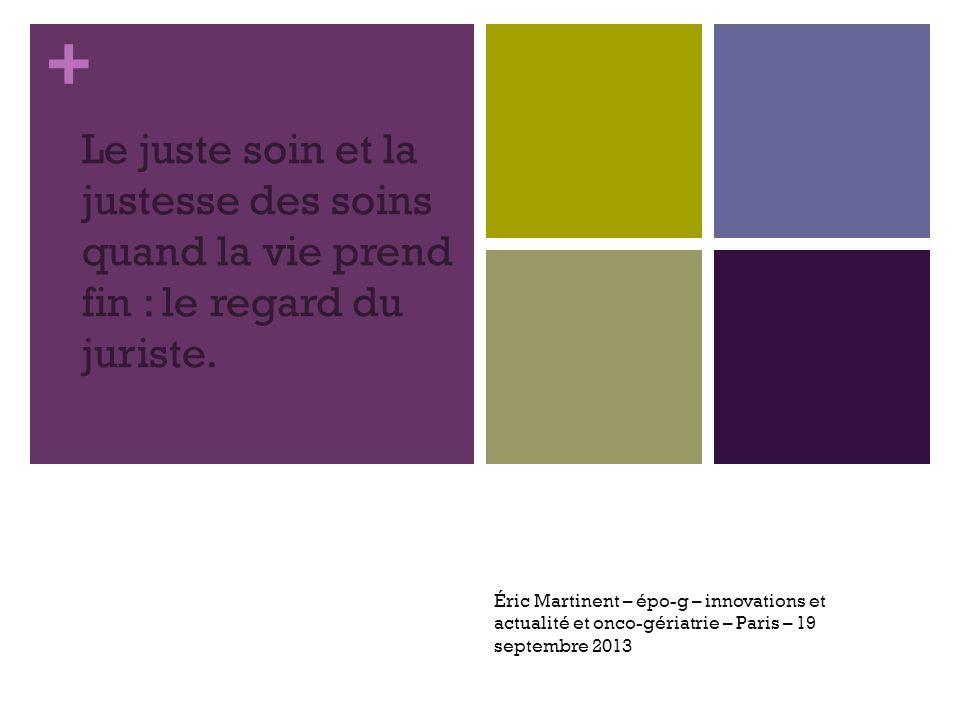 + Le juste soin et la justesse des soins quand la vie prend fin : le regard du juriste. Éric Martinent – épo-g – innovations et actualité et onco-géri