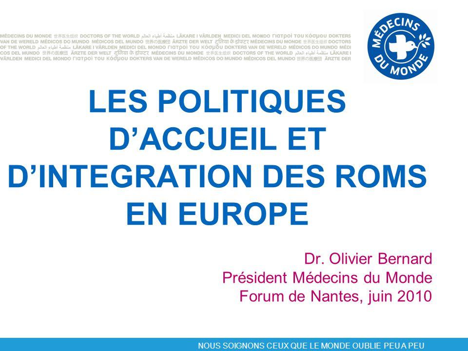 NOUS SOIGNONS CEUX QUE LE MONDE OUBLIE PEU A PEU LES POLITIQUES D'ACCUEIL ET D'INTEGRATION DES ROMS EN EUROPE Dr.