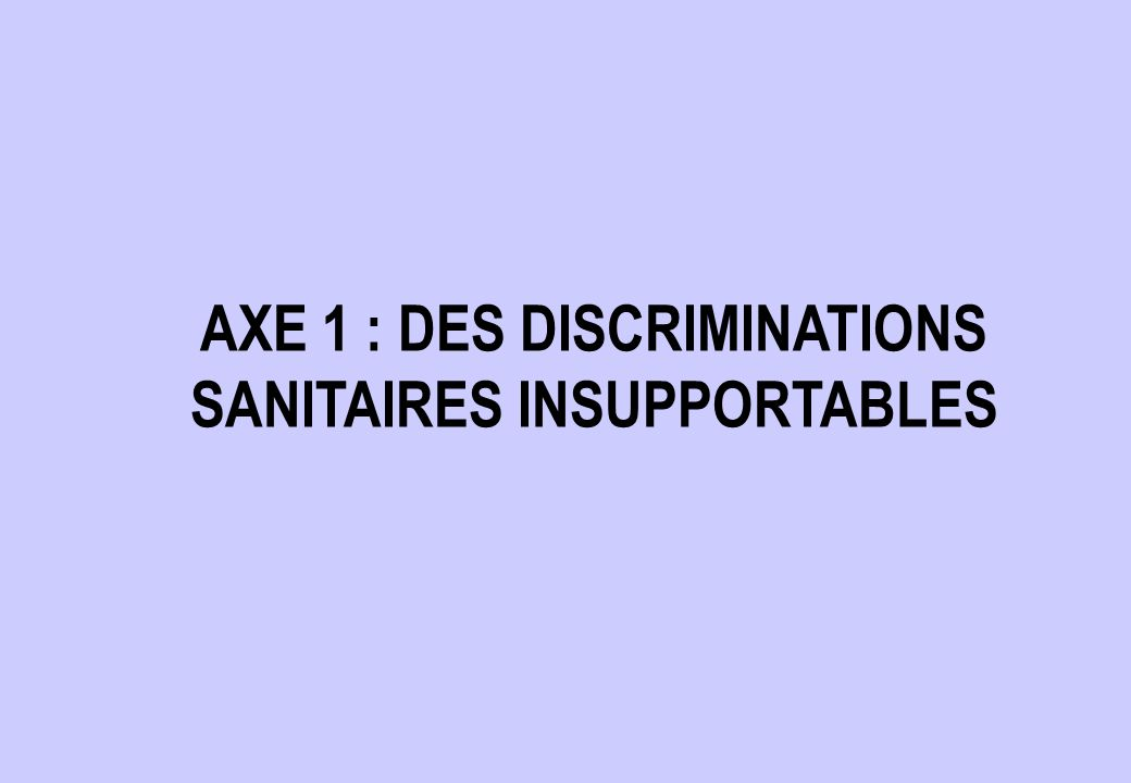 AXE 1 : DES DISCRIMINATIONS SANITAIRES INSUPPORTABLES