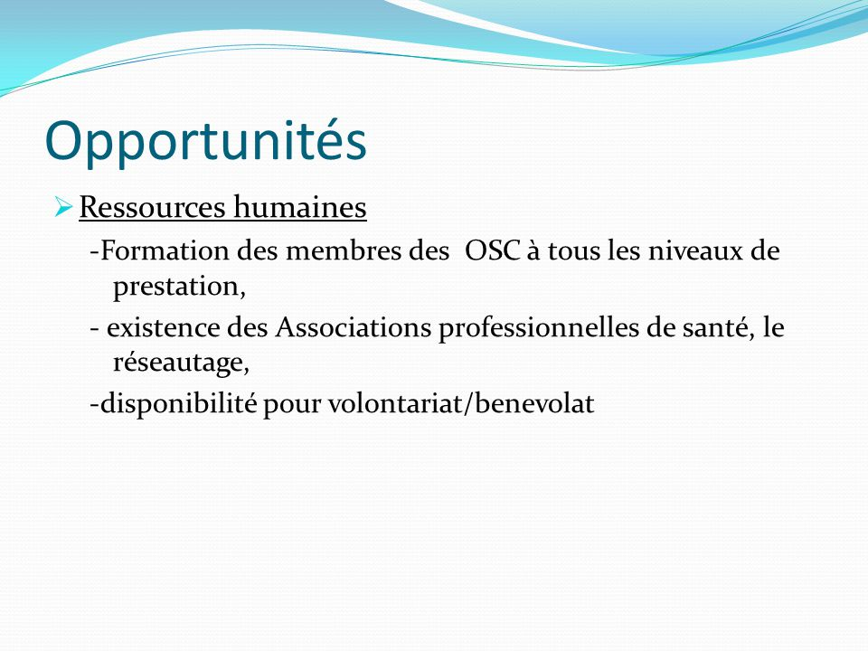 Opportunités  Ressources humaines -Formation des membres des OSC à tous les niveaux de prestation, - existence des Associations professionnelles de s