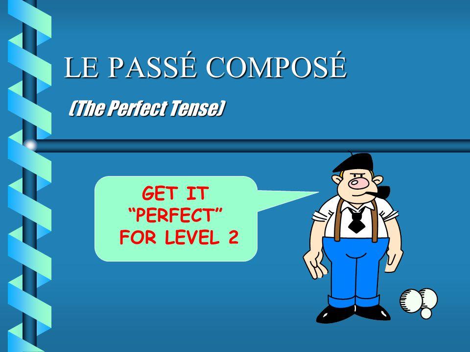 """LE PASSÉ COMPOSÉ (The Perfect Tense) GET IT """"PERFECT"""" FOR LEVEL 2"""